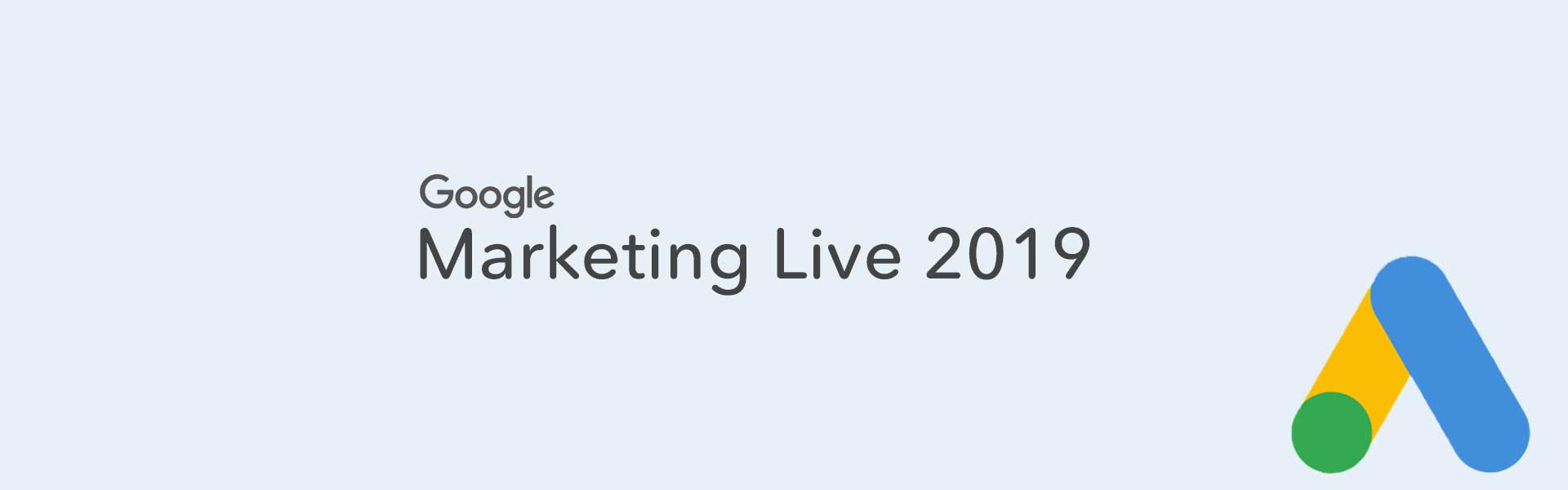 Must-Know Google Ad Changes: Google Marketing Live 2019 1